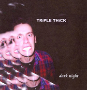 Dark Night Triple Thick